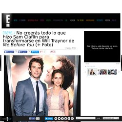 No creerás todo lo que hizo Sam Claflin para transformarse en Will Traynor de Me Before You (+ Foto)