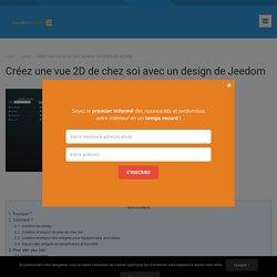 Créez une vue 2D de chez soi avec un design de Jeedom – Jeedomiser.fr