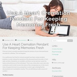 Use A Heart Cremation Pendant For Keeping Memories Fresh