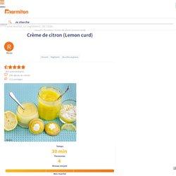 Crème de citron (Lemon curd) : Recette de Crème de citron (Lemon curd)