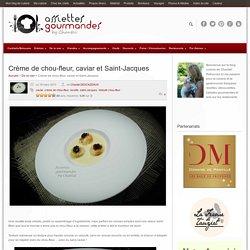 Crème de chou-fleur ( velouté de chou-fleur), caviar et Saint Jacques