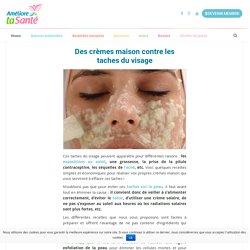 Des crèmes maison contre les taches du visage
