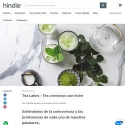 Tea Lattes - Tés cremosos con lecheHindie Teashop