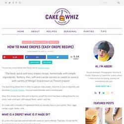 How to Make Crepes {Easy Crepe Recipe} - CakeWhiz