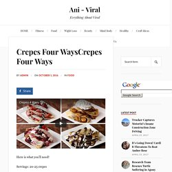 Crepes Four WaysCrepes Four Ways - Ani - Viral