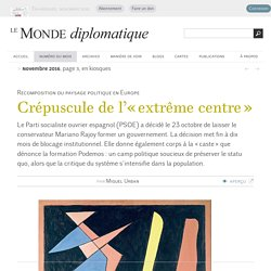 Crépuscule de l'« extrême centre », par Miguel Urban (Le Monde diplomatique, novembre 2016)