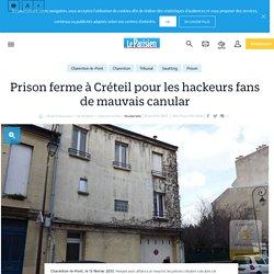 Prison ferme à créteil pour les hackeurs fans de mauvais canular