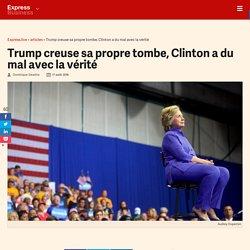 Trump creuse sa propre tombe, Clinton a du mal avec la vérité