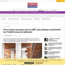 Pour creuser une gare sous le CNIT des poteaux soutiennent ses 75.000 tonnes