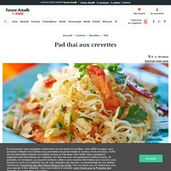 Pad thaï aux crevettes : découvrez les recettes de cuisine de Femme Actuelle Le MAG