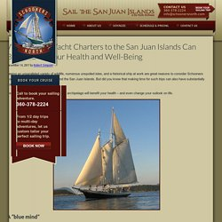 Why Crewed Yacht Charters to the San Juan Islands Can Be Good for Your Health and Well-Being