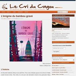 Le Cri du Cagou - L'énigme du bambou gravé