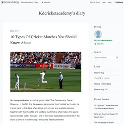 10 Types Of Cricket Matches You Should Know About - Kdcricketacademy's diary