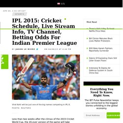 IPL 2015: Cricket Schedule, Live Stream Info, TV Channel, Betting Odds For Indian Premier League