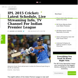 IPL 2015 Cricket: Latest Schedule, Live Streaming Info, TV Channel For Indian Premier League