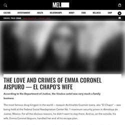 The Love and Crimes of Emma Coronel Aispuro — El Chapo's Wife