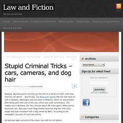 Stupid Criminal Tricks – cars, cameras, and dog hair