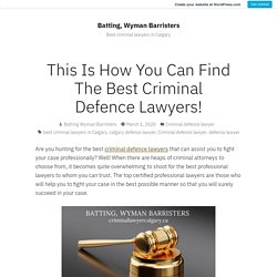 This Is How You Can Find The Best Criminal Defence Lawyers! – Batting, Wyman Barristers