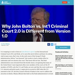 Why John Bolton vs. Int'l Criminal Court 2.0 is Different from Version 1.0