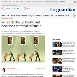 When did being lowly paid become a criminal offence?