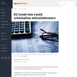 EU trade law could criminalise whistleblowers