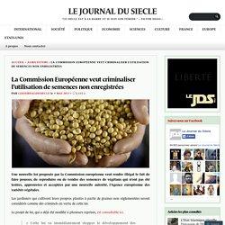 La Commission Européenne veut criminaliser l'utilisation de semences non enregistrées