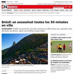 Criminalité: Brésil: un assassinat toutes les 30 minutes en ville - News Monde: Amériques