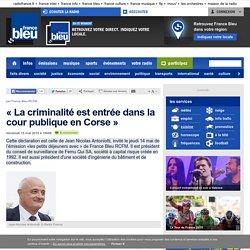 « La criminalité est entrée dans la cour publique en Corse »