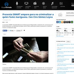 Presenta SMART amparo para no criminalizar a quien fume mariguana. Con Ciro Gómez Leyva