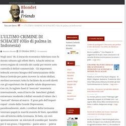 L'ULTIMO CRIMINE DI SCHACHT (Olio di palma in Indonesia) — Blondet & Friends