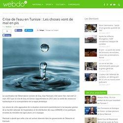 Crise de l'eau en Tunisie : Les choses vont de mal en pis