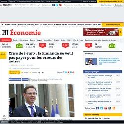 Crise de l'euro : la Finlande ne veut pas payer pour les erreurs des autres