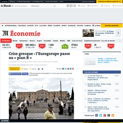 Crise grecque : l'Eurogroupe passe au «planB»