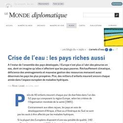 Crise de l'eau : les pays riches aussi, par Marc Laimé (Les blogs du Diplo, 18 avril 2007)