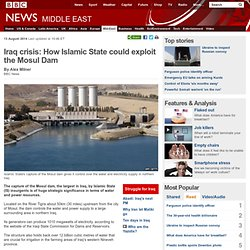 Iraq crisis: How Islamic State could exploit the Mosul Dam