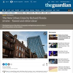 The New Urban Crisis by Richard Florida review – 'flawed and elitist ideas'