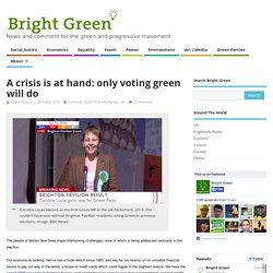 A crisis is at hand: only voting green will do