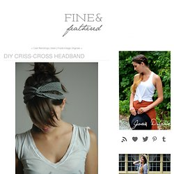 DIY Criss-cross headband - Fine and Feathered