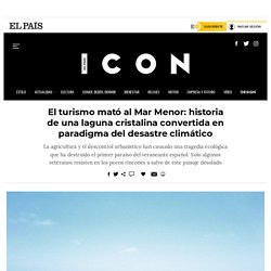 El turismo mató al Mar Menor: historia de una laguna cristalina convertida en paradigma del desastre climático