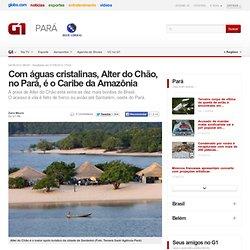 Com águas cristalinas, Alter do Chão, no Pará, é o Caribe da Amazônia - notícias em Pará