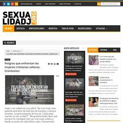Peligros que enfrentan las mujeres cristianas solteras. (Conócelos) - Sexualidad y Juventud