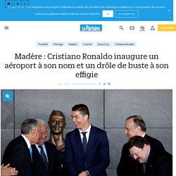 Madère : Cristiano Ronaldo inaugure un aéroport à son nom et un drôle de buste à son effigie - Le Parisien