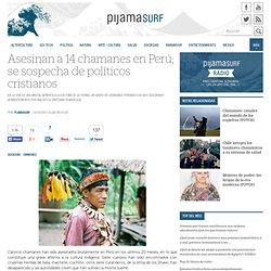 Asesinan a 14 chamanes en Perú; se sospecha de políticos cristianos