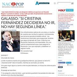 """GALASSO: """"SI CRISTINA FERNÁNDEZ DECIDIERA NO IR, NO HAY SEGUNDA LÍNEA."""""""