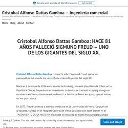 Cristobal Alfonso Dattas Gamboa: HACE 81 AÑOS FALLECIÓ SIGMUND FREUD – UNO DE LOS GIGANTES DEL SIGLO XX. – Cristobal Alfonso Dattas Gamboa – Ingeniería comercial
