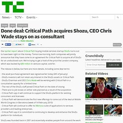 Done deal: Critical Path acquires Shozu, CEO Chris Wade stays on