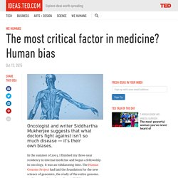 The most critical factor in medicine? Human bias