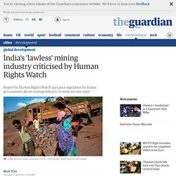India's 'lawless' mining industry criticised by Human Rights Watch