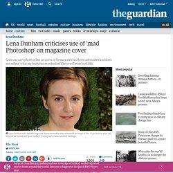 Lena Dunham criticises use of 'mad Photoshop' on magazine cover
