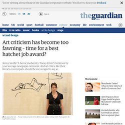 Art criticism has become too fawning – time for a best hatchet job award?